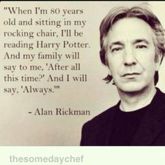 Rickman, me too and thanks for bringing this book to life for us all. Great Harry Potter quote from Alan Rickman. Rickman, me too and thanks for bringing this book to life for us all. Great Harry Potter quote from Alan Rickman. Harry Potter Pictures, Harry Potter Facts, Harry Potter Quotes, Harry Potter World, Always Harry Potter Tattoo, Alan Rickman, Immer Harry Potter, Harry Potter Cosplay, Harry Potter Wallpaper