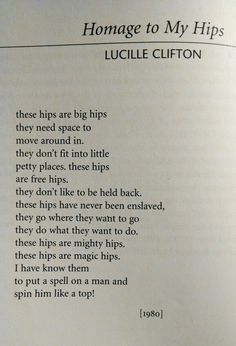homage to my hips poem analysis In homage to my hips, lucille clifton creates some kind of imagery pertaining to her hips she seems all into herself, more specifically, her hips she makes it a point to convey that her.