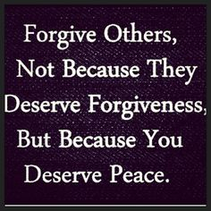 Forgive others, not because they deserve forgiveness, but because you deserve peace Another Amazing Quote. This quote is so simple yet so powerful. Think about these words and you'll feel better almost instantly. The Words, Cool Words, Quotable Quotes, Motivational Quotes, Funny Quotes, Inspirational Quotes, Positive Quotes, Strong Quotes, Positive Life