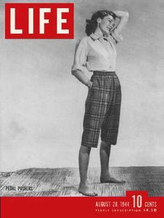 Life Cover from August 1944 showing Pedal pushers - Called pedal pushers because they were appropriate for women when riding a bike or doing other similiar activities.
