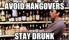 """""""Avoid hangovers, stay drunk.""""  #hangover  #alcohol  #drunk"""