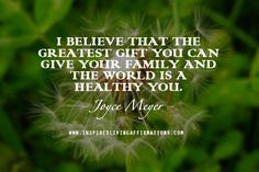 The greatest gift you can give your family and the world is a healthy you.