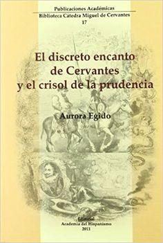El discreto encanto de Cervantes y el crisol de la prudencia / Aurora Egido