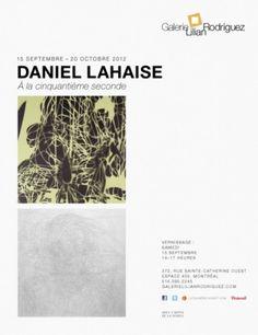 Galerie Lilian Rodriguez, Exposition Daniel Lahaise, À la cinquantième seconde, du 15 septembre au 20 octobre 2012. Vernissage, le 15 septembre de 14h à 17h