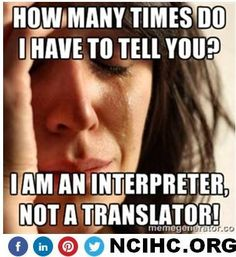 How many times do I have to tell you? I am an interpreter, not a translator! #1nt