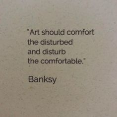 "Fun to find this on the menu: ""art should comfort the disturbed and disturb the comfortable."" Bansky"