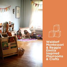 Waldorf, Montessori and Reggio Emilia Inspired Playrooms and Crafts
