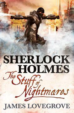 James Lovegrove - 'Sherlock Holmes: The Stuff of Nightmares' (2013)