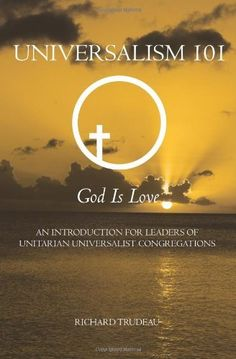 Universalism 101: An Introduction for Leaders of Unitarian Universalist Congregations by Richard Trudeau,Few Unitarian Universalists (UUs), ordained or not, know much about Universalist theology. A related problem is that few UUs know much about Universalist history or culture, which is relevant because Universalist theology was shaped by Universalist experience. With the loss of Universalist perspective, our combined Unitarian Universalist religious movement is being impoverished.