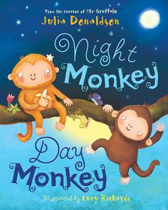 Free Read Night Monkey, Day Monkey Author Julia Donaldson and Lucy Richards Julia Donaldson Books, Rhyming Pictures, Monkey World, The Gruffalo, Nocturnal Animals, Children's Picture Books, Little Monkeys, Book Week, Day For Night