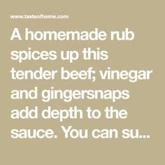A homemade rub spices up this tender beef; vinegar and gingersnaps add depth to the sauce. You can substitute graham crackers for the cookies. Slow Cooker Beef, Slow Cooker Recipes, Crockpot Recipes, Cooking Recipes, Longview Texas, Ginger Snap Cookies, Red Sauce, Healthy Food Options, Ginger Snaps