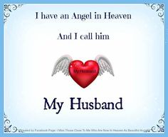 ♥ I have an angel in Heaven and I call him My Husband