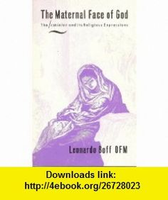 Maternal Face of God The Feminine and Its Religious Expressions (9780005991978) Leonardo Boff , ISBN-10: 0005991978 , ISBN-13: 978-0005991978 , , tutorials , pdf , ebook , torrent , downloads , rapidshare , filesonic , hotfile , megaupload , fileserve