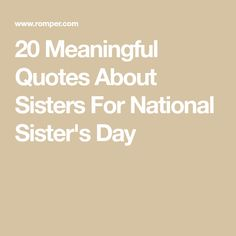 20 Meaningful Quotes About Sisters For National Sister's Day Meaningful Sister Quotes, Little Sister Quotes, Sister Poems, Sister Day, Love My Sister, Little Sisters, Cousin, National Sisters Day, The Good Lie