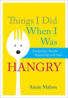 My forthcoming book: Things I Did When I Was Hangry: Navigating a Peaceful Relationship with Food http://www.amazon.com/dp/1937006980/ref=cm_sw_r_pi_dp_958Ovb0X6ED3G
