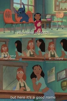 Lilo and Stitch throughout the whole movie Nani makes sure Lilo never thinks her ideas are wrong