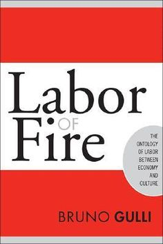 Labor of fire : the ontology of labor between economy and culture / Bruno Gullì. Temple University Press, 2005