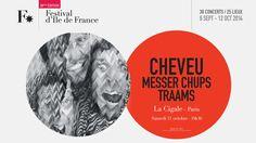 http://www.festival-idf.fr/2014/concert/cheveu - Cheveu - Messer Chups - Traams  - Samedi 11 octobre 2014, 19h30 - La Cigale, Paris