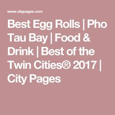 Best Egg Rolls | Pho Tau Bay | Food & Drink | Best of the Twin Cities® 2017 | City Pages