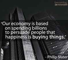 Happiness is not buying things quote via Becoming Minimalist on Facebook at www.facebook.com/BecomingMinimalist