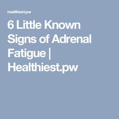6 Little Known Signs of Adrenal Fatigue   Healthiest.pw