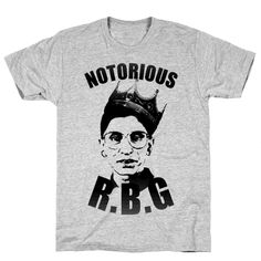 Notorious R.B.G. - Ruth Bader Ginsberg is a real badass, because real BADASSES push forward women's and minority rights! Show your love for everyone's favorite supreme court justice, Notorious R.B.G.!