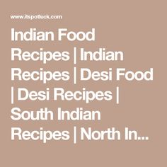 Indian Food Recipes | Indian Recipes | Desi Food | Desi Recipes | South Indian Recipes | North Indian Recipes - itspotluck.com