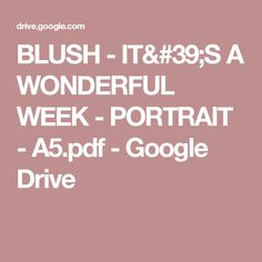 BLUSH - IT'S A WONDERFUL WEEK - PORTRAIT - A5.pdf - Google Drive