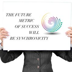 """The future metric of success will be synchronicity""  #WakeUp #ConsciousLeadership  http://becomingaconsciousleader.com?utm_content=bufferfb4c5&utm_medium=social&utm_source=pinterest.com&utm_campaign=buffer"