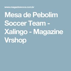Mesa de Pebolim Soccer Team - Xalingo - Magazine Vrshop