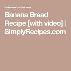 Banana Bread Recipe [with video] | SimplyRecipes.com