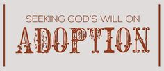 Seeking God's Will on Adoption Adoption Websites, Seeking God, Service Projects, Read Later, Common Core Standards, Foster Care, Orphan, Family Life, The Fosters