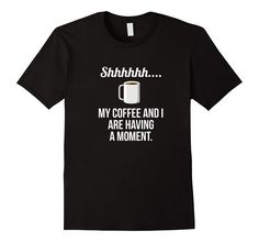 My Coffee and I are Having a Moment - Funny Coffee T Shirt Coffee Is Life, I Love Coffee, My Coffee, Funny Coffee, Cute Shirts, Funny Shirts, I Love My Dad, Coffee Quotes, Are You Happy