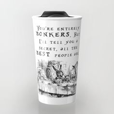 Travel mug - you're entirely bonkers. Alice in Wonderland, mad hatter tea party. Peggie Prints on Society 6