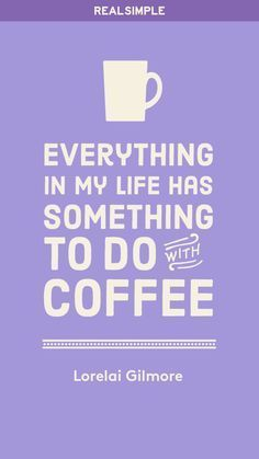 """""""Everything in my life has something to do with coffee."""" - Lorelai Gilmore #coffeequotes"""