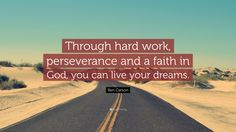 """Ben Carson Quote: """"Through hard work, perseverance and a faith in God, you can live your dreams."""""""