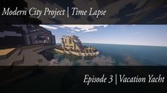 Modern City Project Time Lapse #3 | Vacation Yacht
