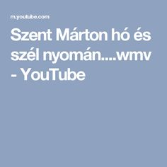 Szent Márton hó és szél nyomán....wmv - YouTube