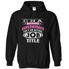 C N A Only Because Superwomen Isnt An Actual Job title - Hoodies T-Shirts, Hoodies (19$ ==► Order Here!)