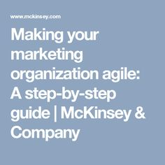 Making your marketing organization agile: A step-by-step guide | McKinsey & Company