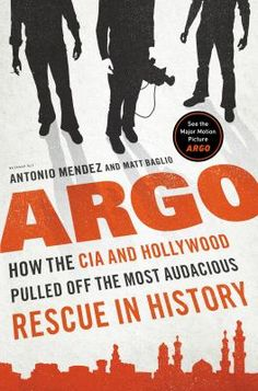 Cover Art for Argo : how the CIA and Hollywood pulled off the most audacious rescue in history