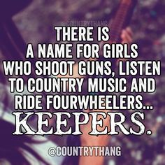 There is a name for girls who shoot guns, listen to country music and ride fourwheelers.. KEEPERS #countrythang #countrythangquotes #countryquotes #countrysayings