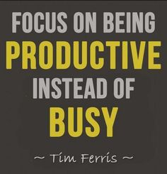 "'Focus on being PRODUCTIVE instead of busy."" #TimFerris #selfhelp #productivity"