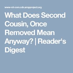 What Does Second Cousin, Once Removed Mean Anyway? | Reader's Digest