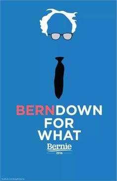 BERN DOWN FOR WHAT #FeelTheBern #Bernie2016
