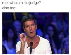I try not to judge anyone and then sometimes it just happens