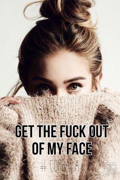Get the fuck out of my face #corbala @rana_hey @corbalilla
