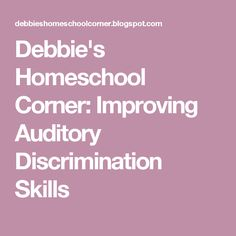 Debbie's Homeschool Corner: Improving Auditory Discrimination Skills