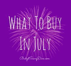 What To Buy In July - MUST READ Buying Guide