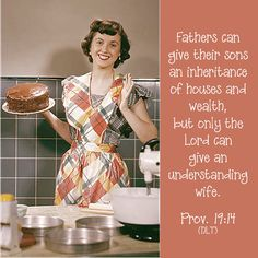 Proverbs 19:14 Houses and riches are an inheritance from fathers, But a prudent wife is from the Lord.